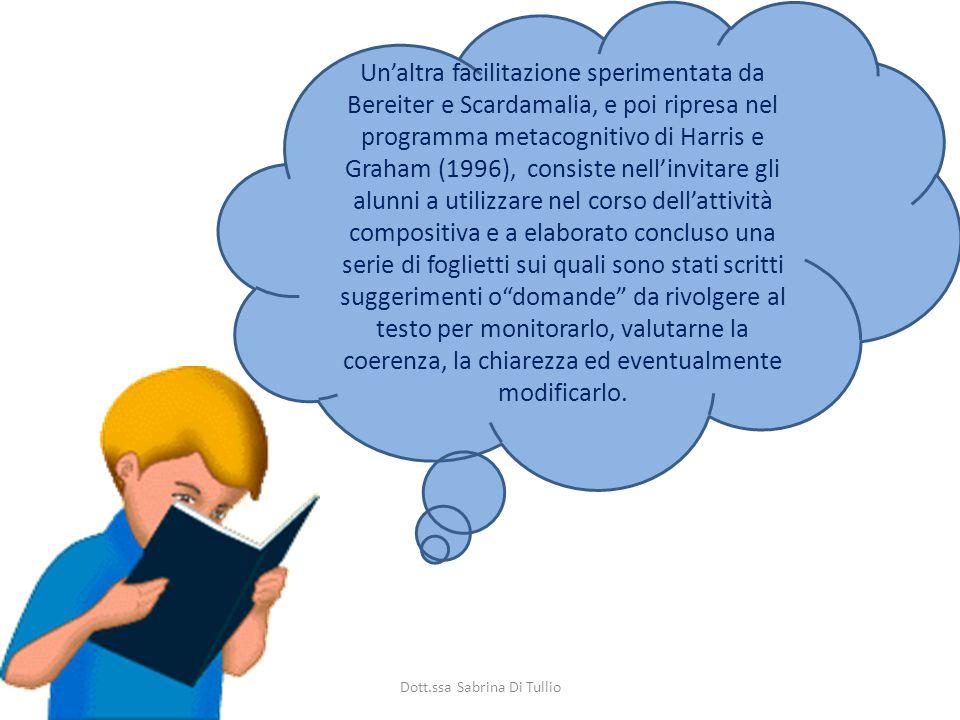 Dott.ssa Sabrina Di Tullio Un'altra facilitazione sperimentata da Bereiter e Scardamalia, e poi ripresa nel programma metacognitivo di Harris e Graham
