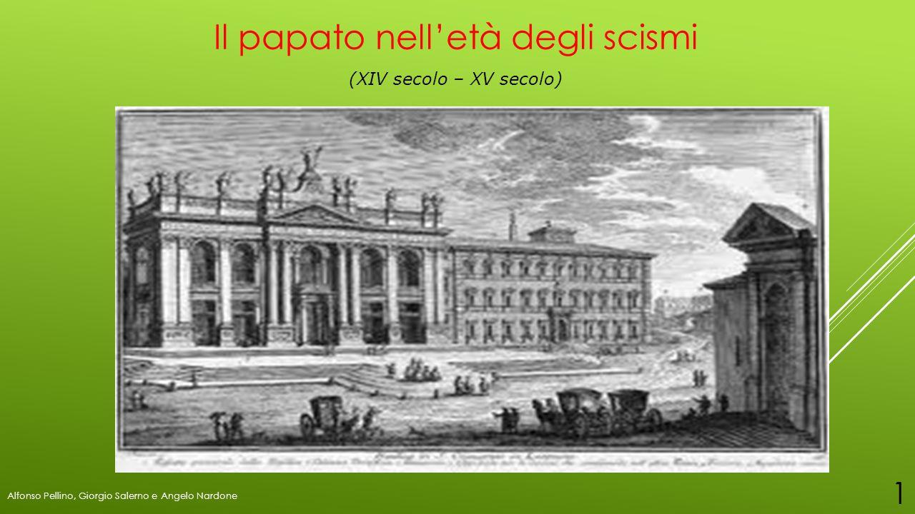 Il papato nell'età degli scismi (XIV secolo – XV secolo) Alfonso Pellino, Giorgio Salerno e Angelo Nardone 1