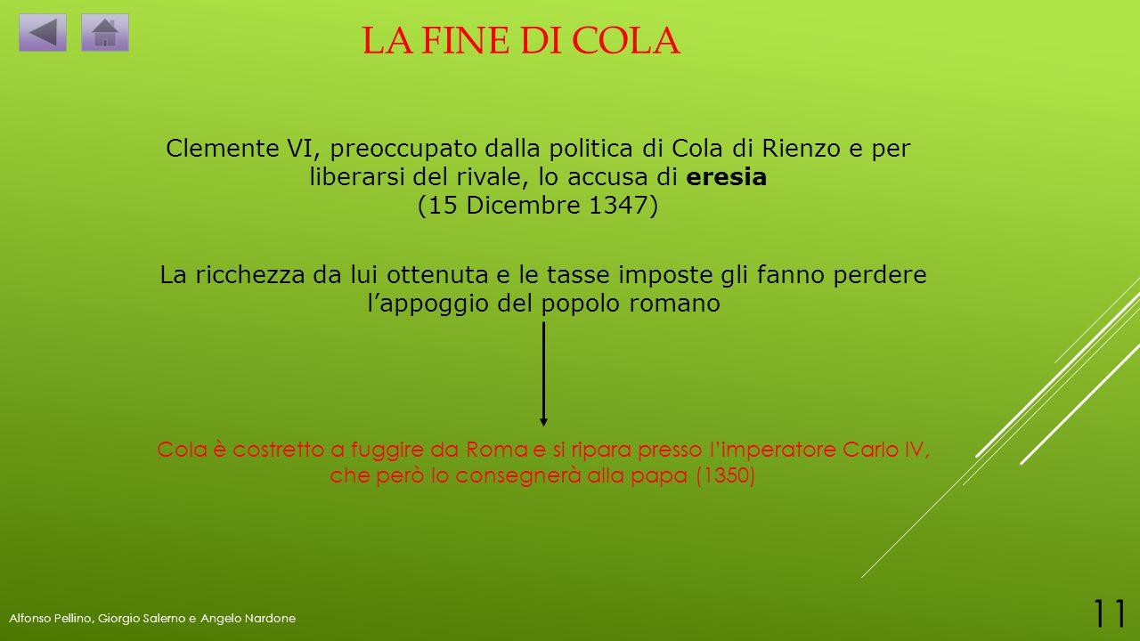 LA FINE DI COLA Clemente VI, preoccupato dalla politica di Cola di Rienzo e per liberarsi del rivale, lo accusa di eresia (15 Dicembre 1347) La ricche