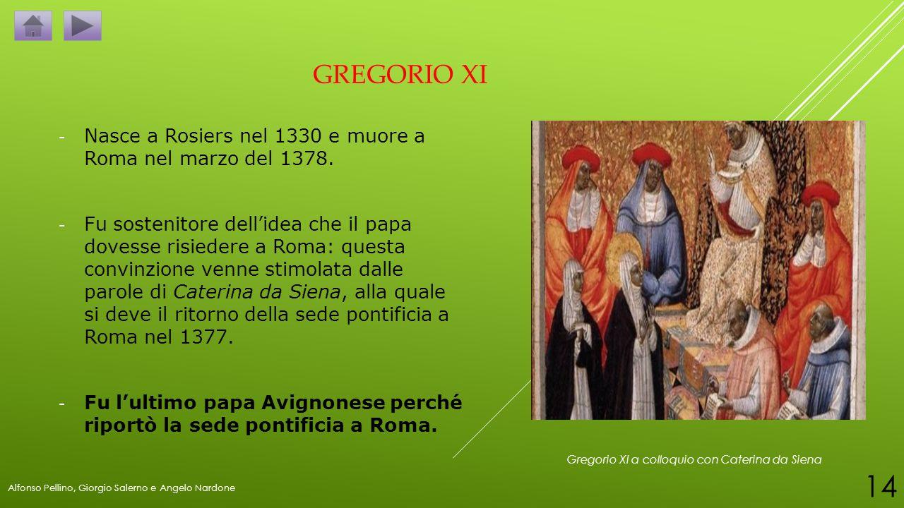 GREGORIO XI - Nasce a Rosiers nel 1330 e muore a Roma nel marzo del 1378. - Fu sostenitore dell'idea che il papa dovesse risiedere a Roma: questa conv