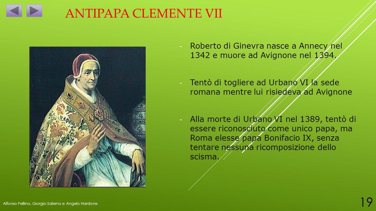 ANTIPAPA CLEMENTE VII - Roberto di Ginevra nasce a Annecy nel 1342 e muore ad Avignone nel 1394. - Tentò di togliere ad Urbano VI la sede romana mentr