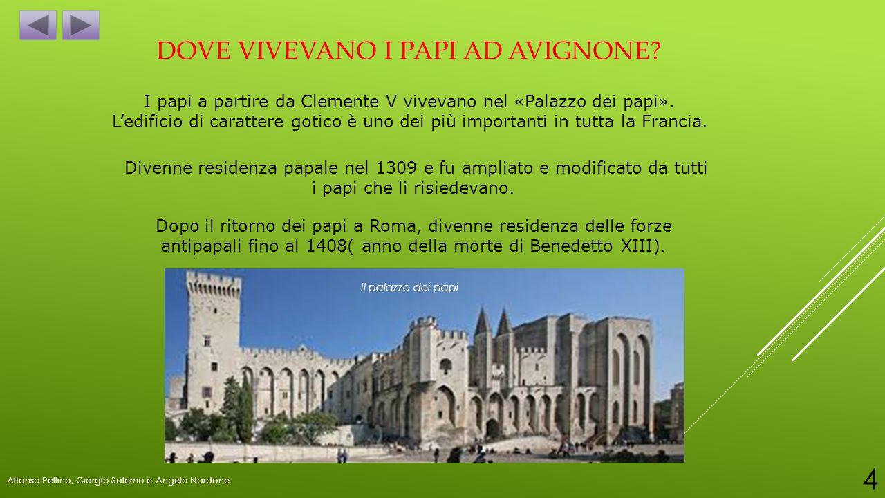 DOVE VIVEVANO I PAPI AD AVIGNONE? I papi a partire da Clemente V vivevano nel «Palazzo dei papi». L'edificio di carattere gotico è uno dei più importa