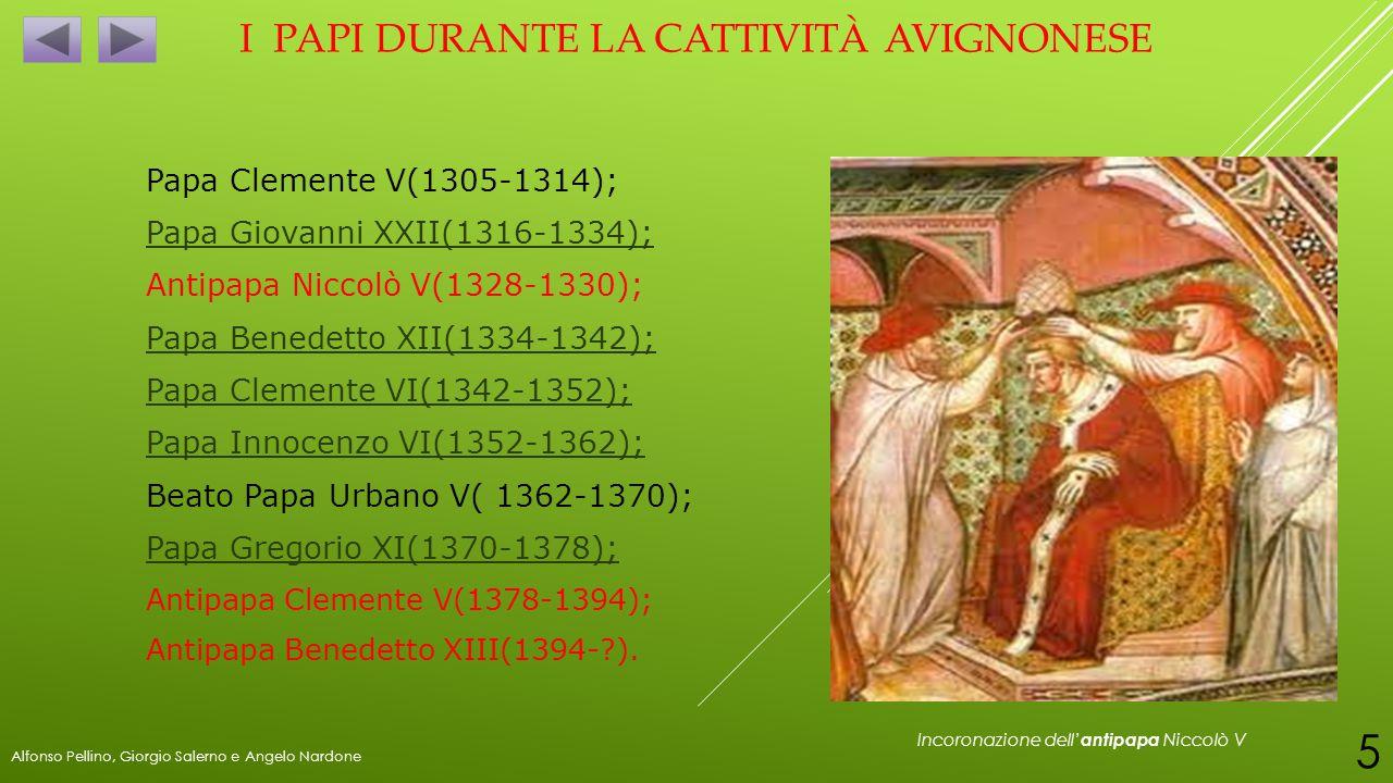 I PAPI DURANTE LA CATTIVITÀ AVIGNONESE Papa Clemente V(1305-1314); Papa Giovanni XXII(1316-1334); Antipapa Niccolò V(1328-1330); Papa Benedetto XII(13