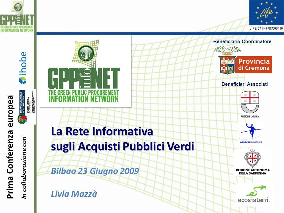 Beneficiario Coordinatore Beneficiari Associati La Rete Informativa sugli Acquisti Pubblici Verdi Bilbao 23 Giugno 2009 Livia Mazzà Prima Conferenza europeaIn collaborazione con