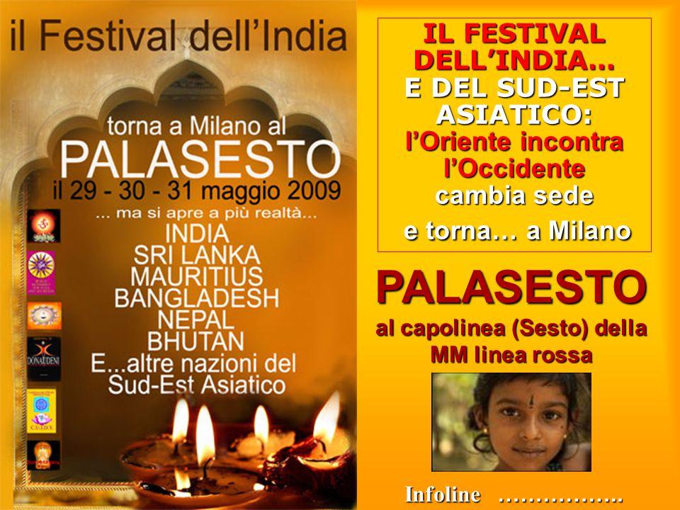 IL FESTIVAL DELL'INDIA… E DEL SUD-EST ASIATICO: l'Oriente incontra l'Occidente cambia sede e torna… a Milano PALASESTO al capolinea (Sesto) della MM l