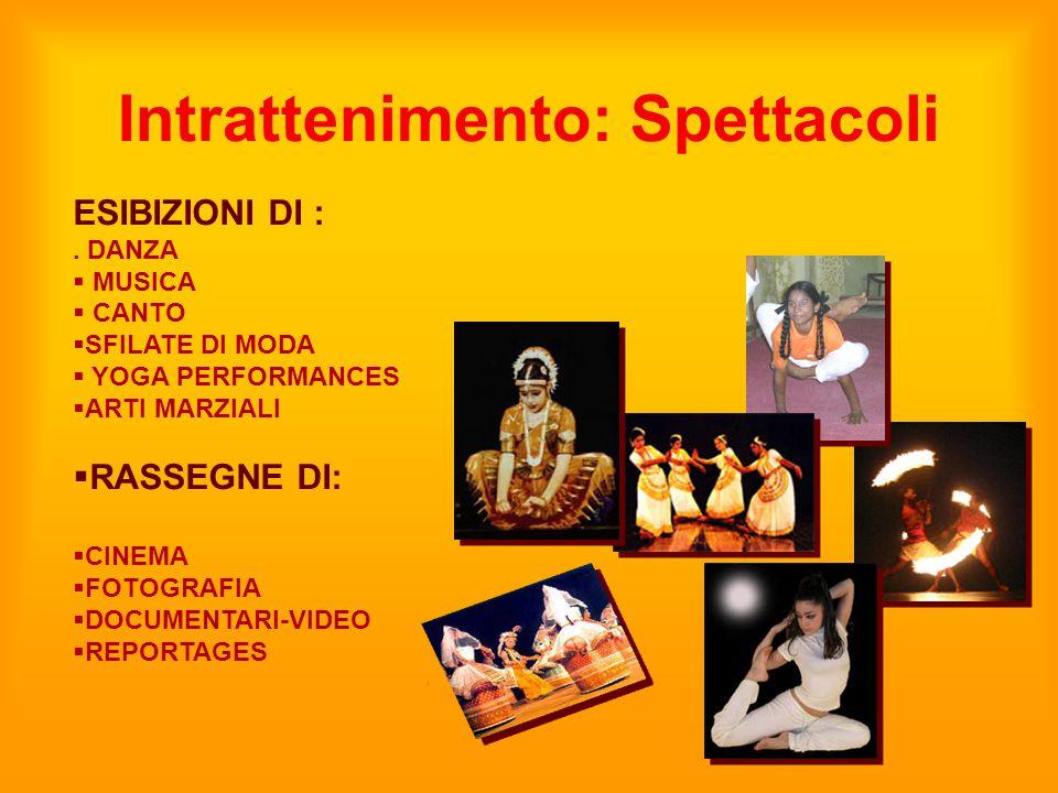 Intrattenimento: Spettacoli ESIBIZIONI DI :. DANZA  MUSICA  CANTO  SFILATE DI MODA  YOGA PERFORMANCES  ARTI MARZIALI  RASSEGNE DI:  CINEMA  FO