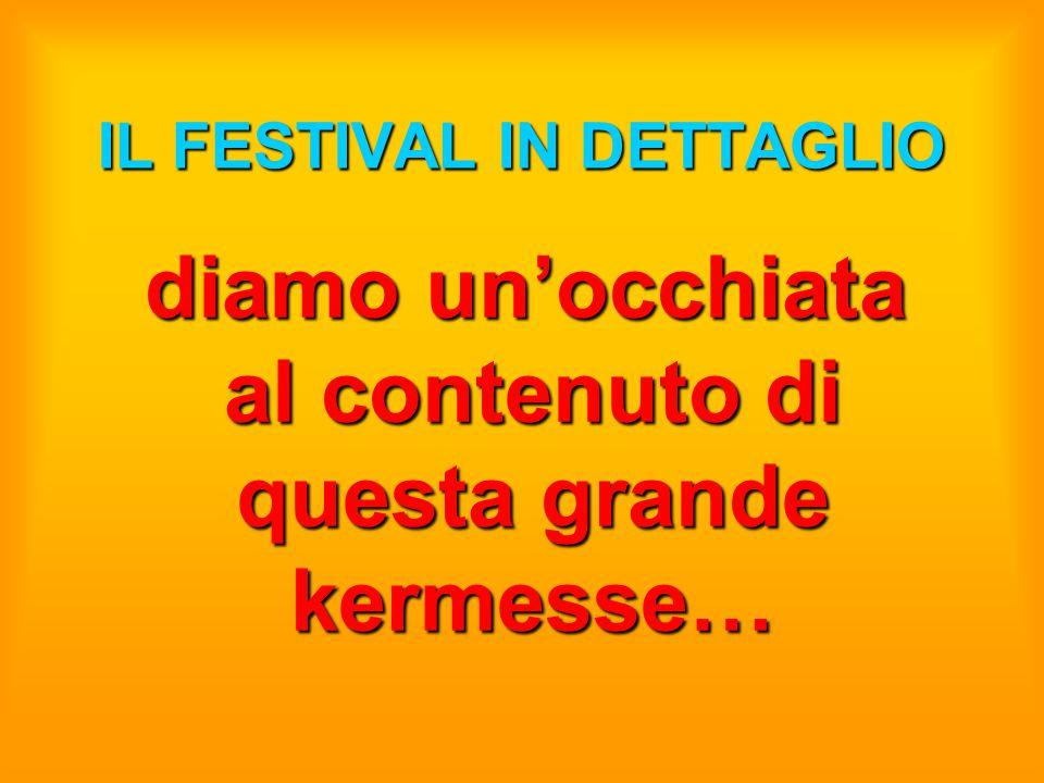 IL FESTIVAL IN DETTAGLIO diamo un'occhiata al contenuto di questa grande kermesse… diamo un'occhiata al contenuto di questa grande kermesse…