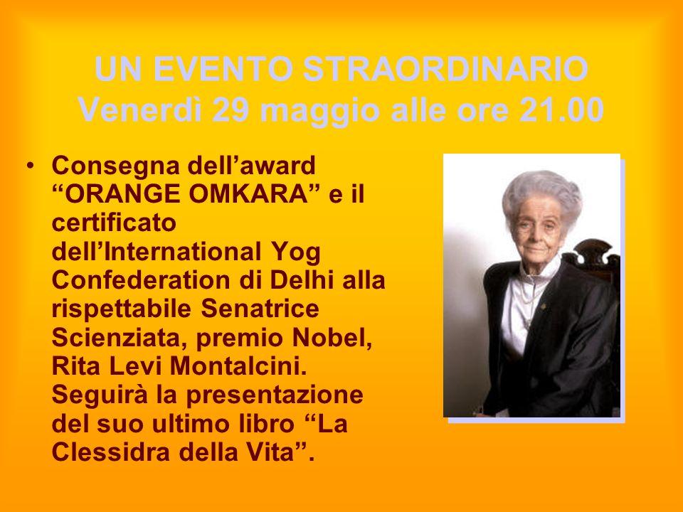 """UN EVENTO STRAORDINARIO Venerdì 29 maggio alle ore 21.00 Consegna dell'award """"ORANGE OMKARA"""" e il certificato dell'International Yog Confederation di"""
