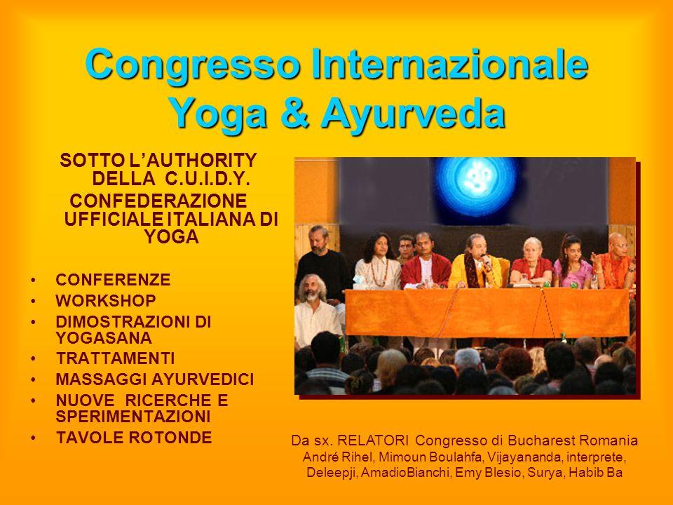 Congresso Internazionale Yoga & Ayurveda SOTTO L'AUTHORITY DELLA C.U.I.D.Y. CONFEDERAZIONE UFFICIALE ITALIANA DI YOGA CONFERENZE WORKSHOP DIMOSTRAZION