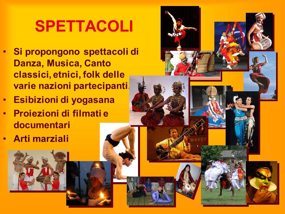 SPETTACOLI Si propongono spettacoli di Danza, Musica, Canto classici, etnici, folk delle varie nazioni partecipanti. Esibizioni di yogasana Proiezioni