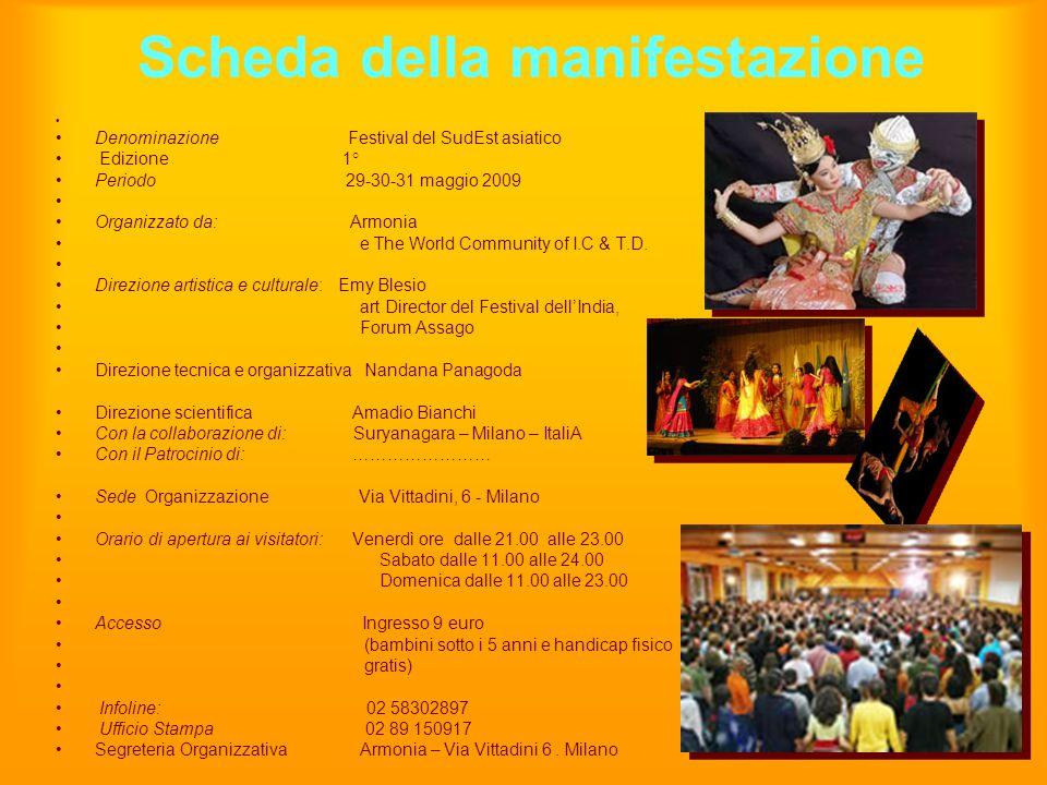 Scheda della manifestazione Denominazione Festival del SudEst asiatico Edizione 1° Periodo 29-30-31 maggio 2009 Organizzato da: Armonia e The World Co