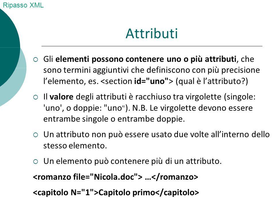 Attributi  Gli elementi possono contenere uno o più attributi, che sono termini aggiuntivi che definiscono con più precisione l'elemento, es.