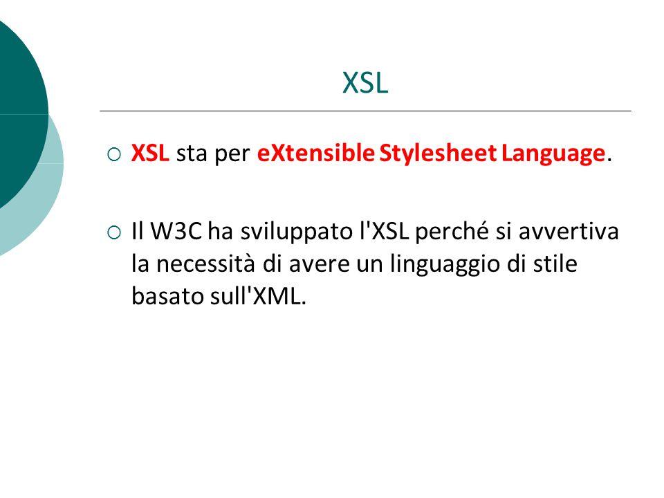 XSL  XSL sta per eXtensible Stylesheet Language.