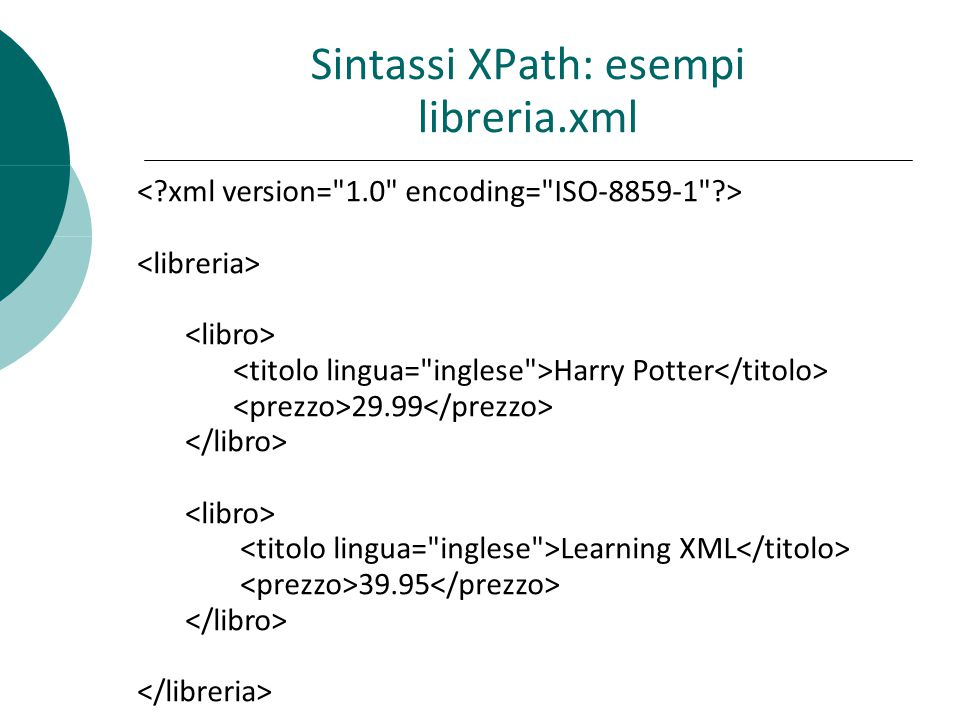 Harry Potter 29.99 Learning XML 39.95 Sintassi XPath: esempi libreria.xml
