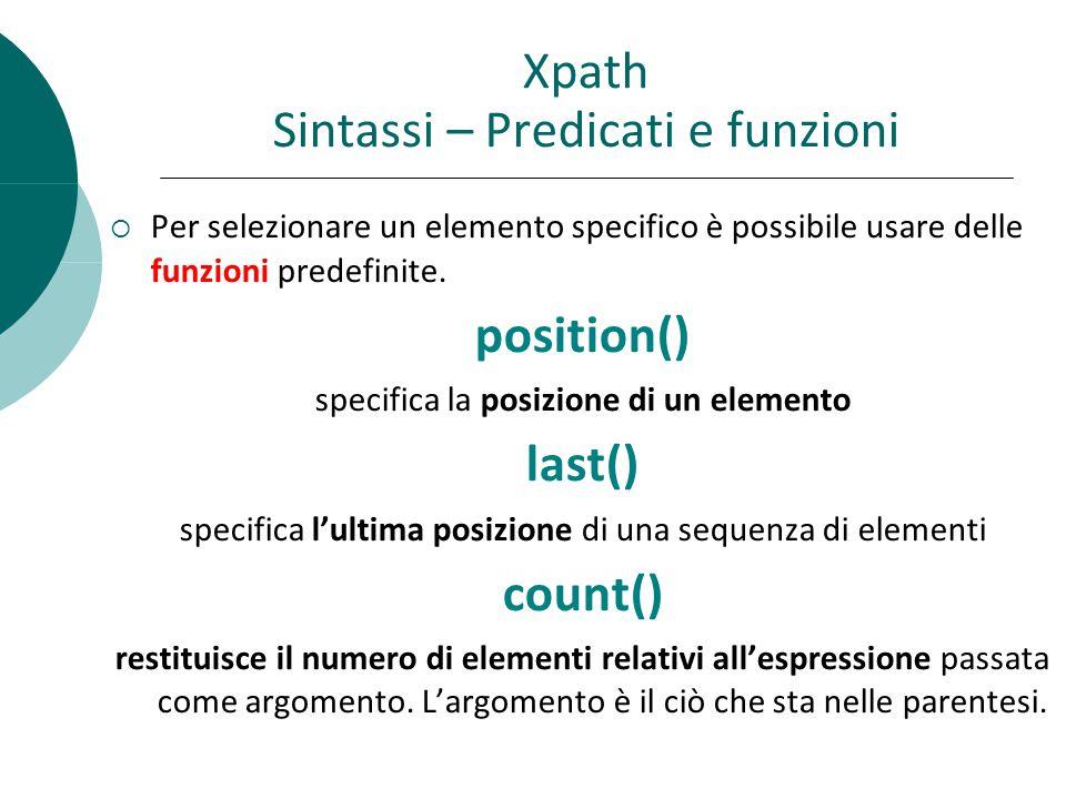 Xpath Sintassi – Predicati e funzioni  Per selezionare un elemento specifico è possibile usare delle funzioni predefinite.