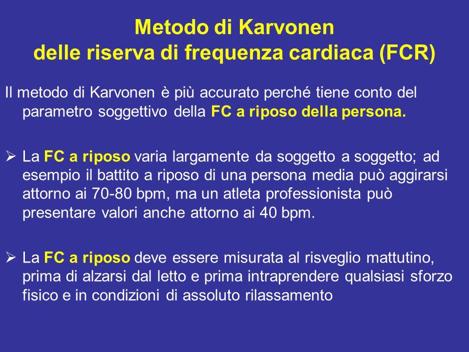 Metodo di Karvonen delle riserva di frequenza cardiaca (FCR) Il metodo di Karvonen è più accurato perché tiene conto del parametro soggettivo della FC a riposo della persona.