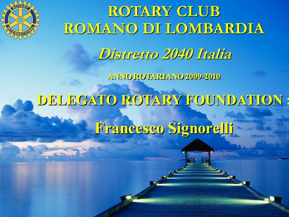 ANNO ROTARIANO 2009-2010 DELEGATO ROTARY FOUNDATION : Francesco Signorelli ANNO ROTARIANO 2009-2010 DELEGATO ROTARY FOUNDATION : Francesco Signorelli