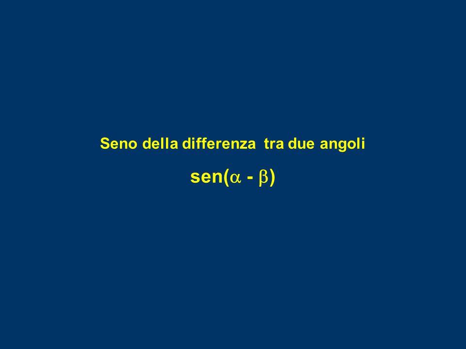 Seno della differenza tra due angoli sen(  -  )