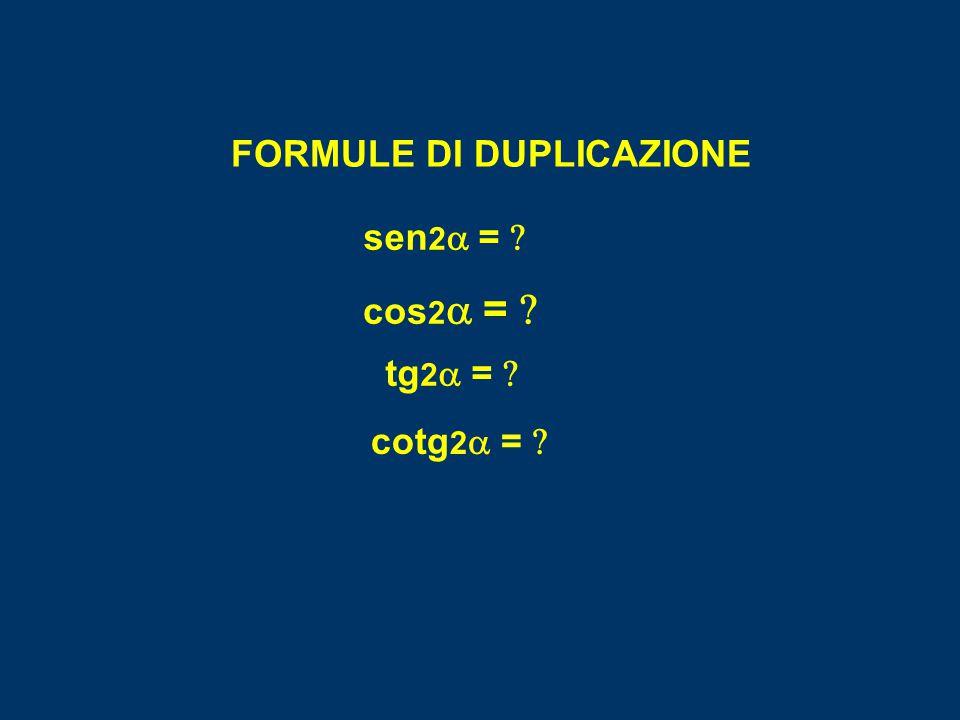 FORMULE DI DUPLICAZIONE sen 2  =  cos 2  =  cotg 2  =  tg 2  = 