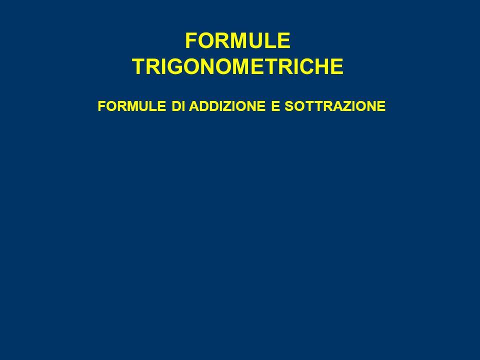 FORMULE TRIGONOMETRICHE FORMULE DI ADDIZIONE E SOTTRAZIONE