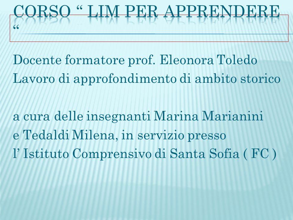 Docente formatore prof. Eleonora Toledo Lavoro di approfondimento di ambito storico a cura delle insegnanti Marina Marianini e Tedaldi Milena, in serv