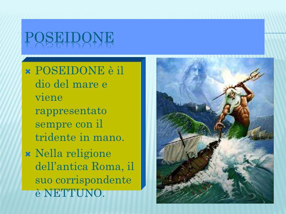  POSEIDONE è il dio del mare e viene rappresentato sempre con il tridente in mano.  Nella religione dell'antica Roma, il suo corrispondente è NETTUN