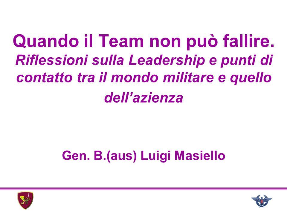 Quando il Team non può fallire. Riflessioni sulla Leadership e punti di contatto tra il mondo militare e quello dell'azienza Gen. B.(aus) Luigi Masiel
