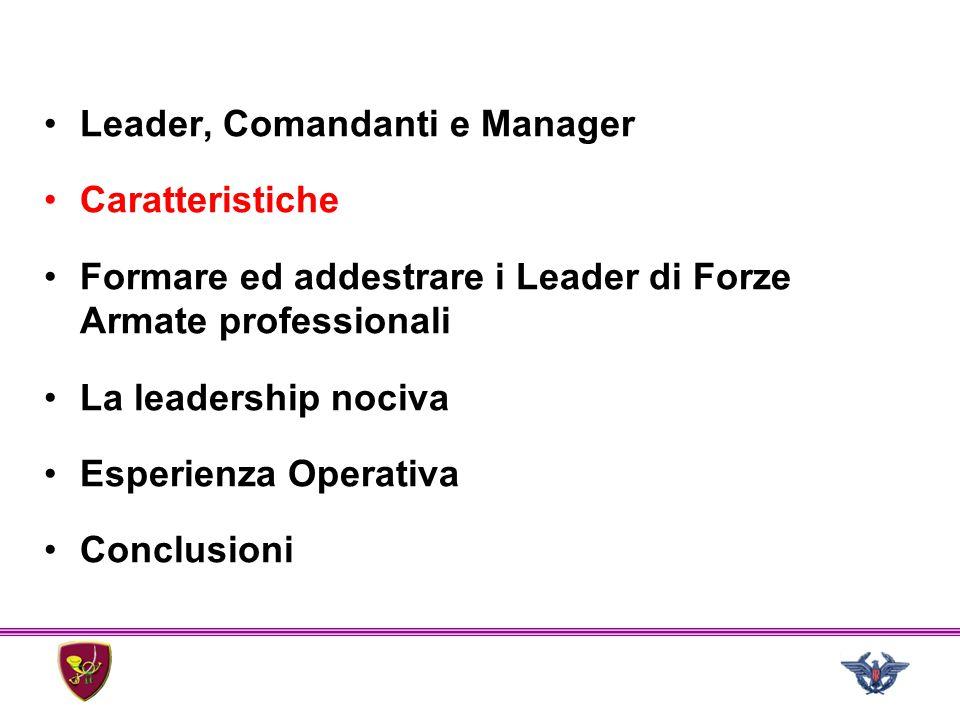 Leader, Comandanti e Manager Caratteristiche Formare ed addestrare i Leader di Forze Armate professionali La leadership nociva Esperienza Operativa Co