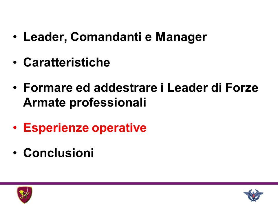 Leader, Comandanti e Manager Caratteristiche Formare ed addestrare i Leader di Forze Armate professionali Esperienze operative Conclusioni