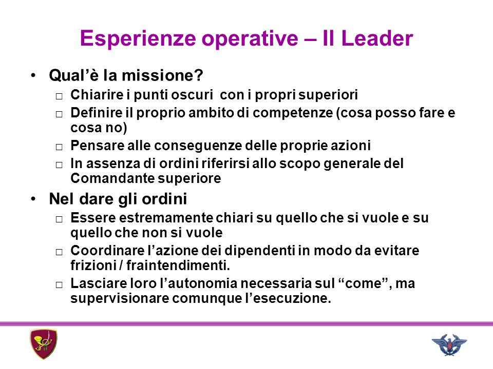 Esperienze operative – Il Leader Qual'è la missione? □Chiarire i punti oscuri con i propri superiori □Definire il proprio ambito di competenze (cosa p