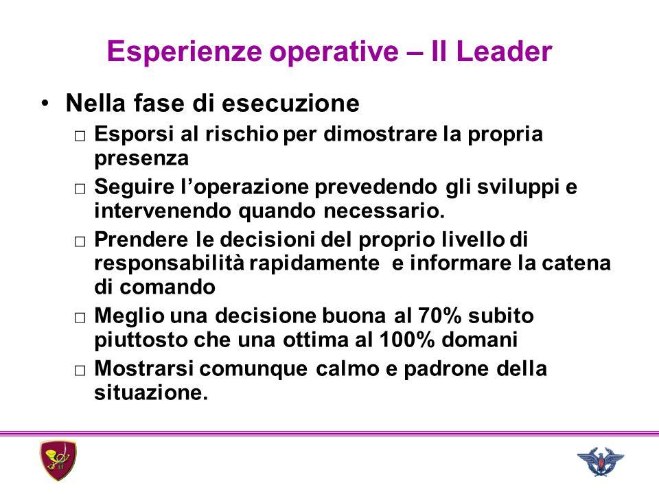 Esperienze operative – Il Leader Nella fase di esecuzione □Esporsi al rischio per dimostrare la propria presenza □Seguire l'operazione prevedendo gli
