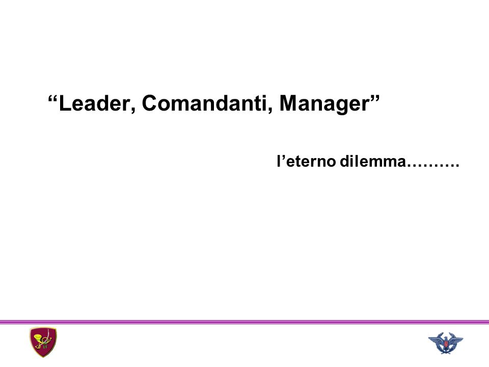 """Leader, Comandanti, Manager"" l'eterno dilemma………."
