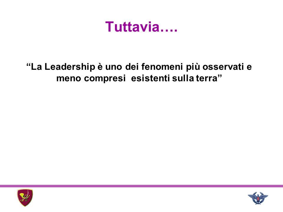 """Tuttavia…. """"La Leadership è uno dei fenomeni più osservati e meno compresi esistenti sulla terra"""""""