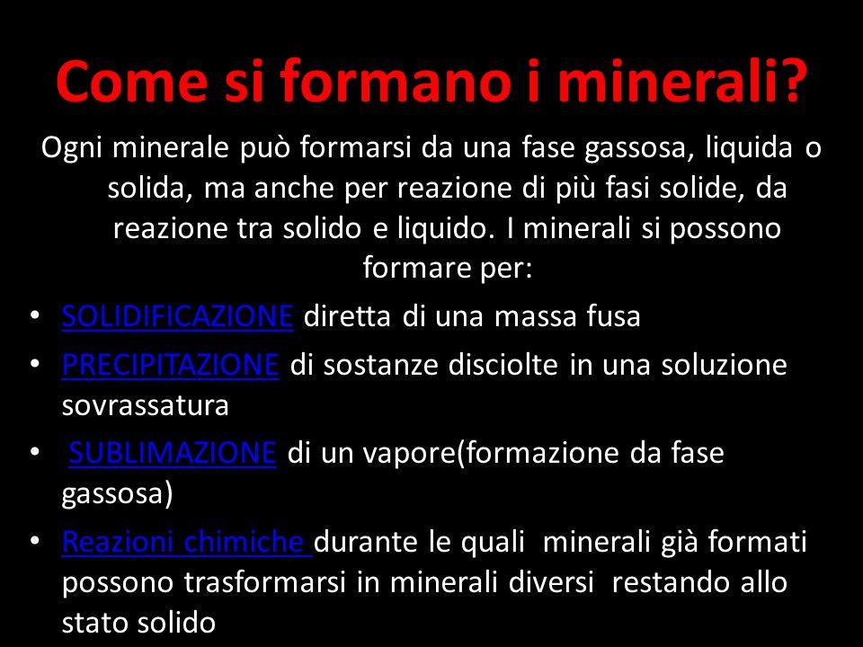Genesi dei minerali I minerali si formano sulla superficie terrestre o all'interno della litosfera attraverso processi causati da per lo più una varia