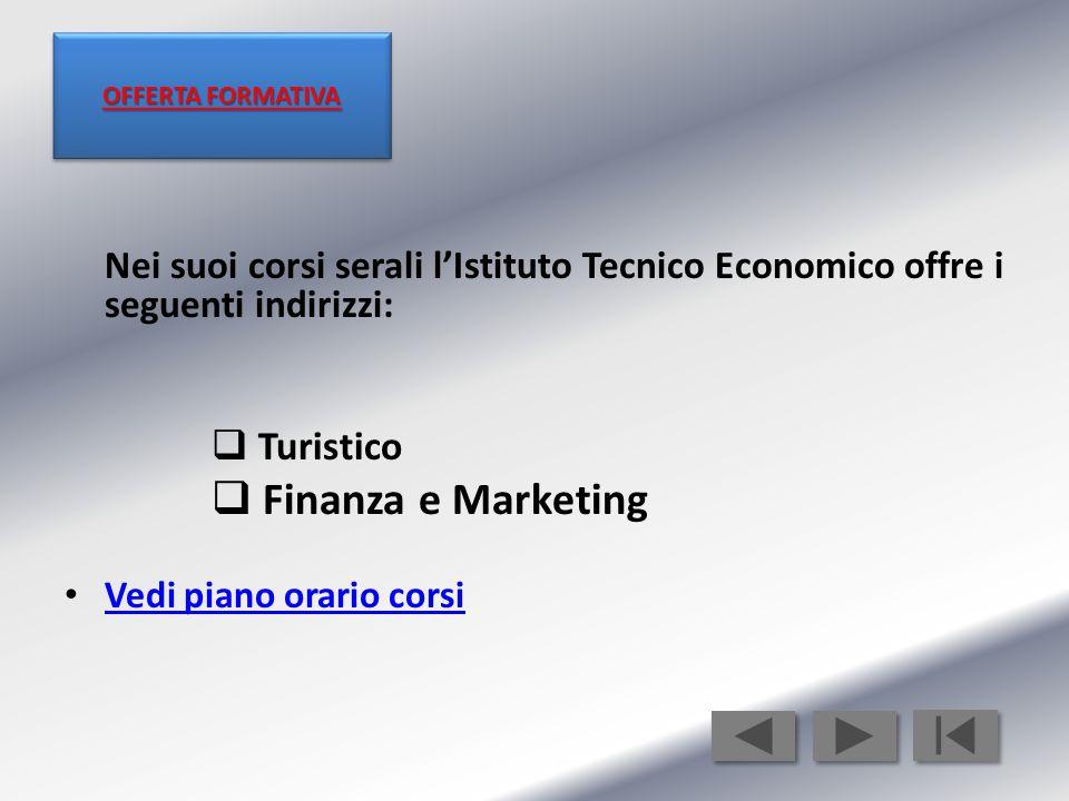Nei suoi corsi serali l'Istituto Tecnico Economico offre i seguenti indirizzi:  Turistico  Finanza e Marketing Vedi piano orario corsi OFFERTA FORMA