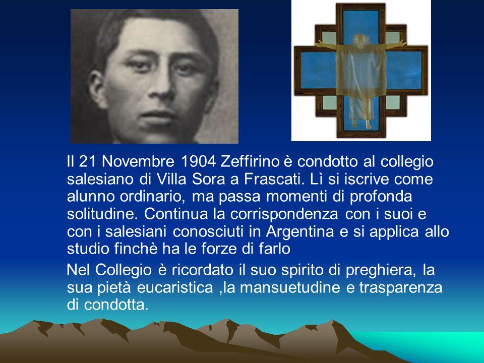 Il 21 Novembre 1904 Zeffirino è condotto al collegio salesiano di Villa Sora a Frascati. Lì si iscrive come alunno ordinario, ma passa momenti di prof