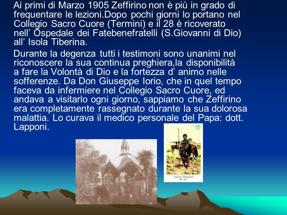 Ai primi di Marzo 1905 Zeffirino non è più in grado di frequentare le lezioni.Dopo pochi giorni lo portano nel Collegio Sacro Cuore (Termini) e il 28
