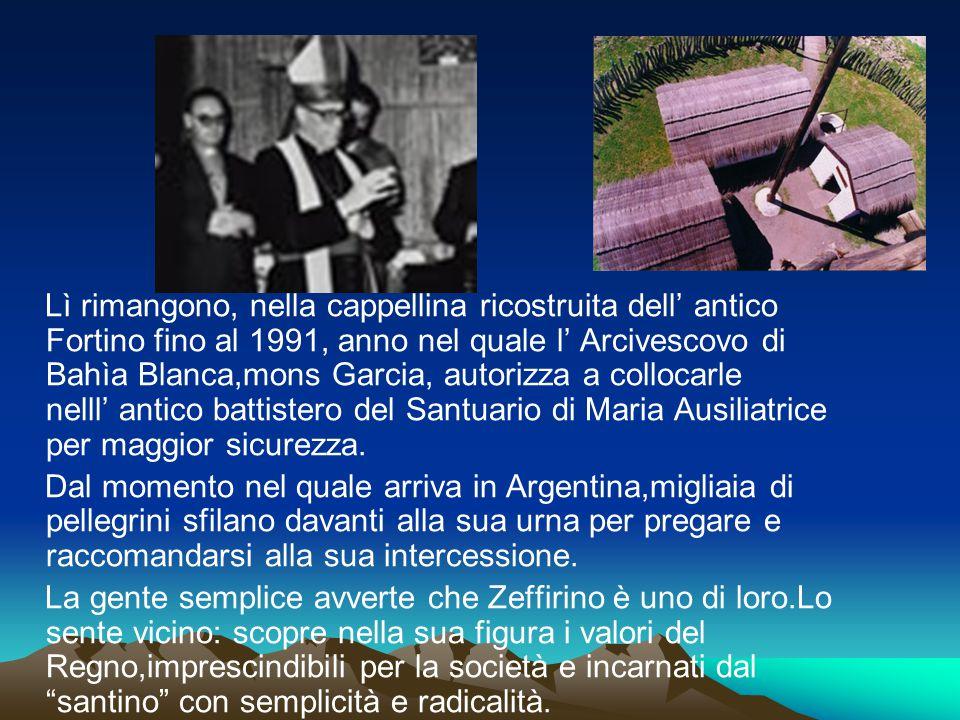 Lì rimangono, nella cappellina ricostruita dell' antico Fortino fino al 1991, anno nel quale l' Arcivescovo di Bahìa Blanca,mons Garcia, autorizza a c