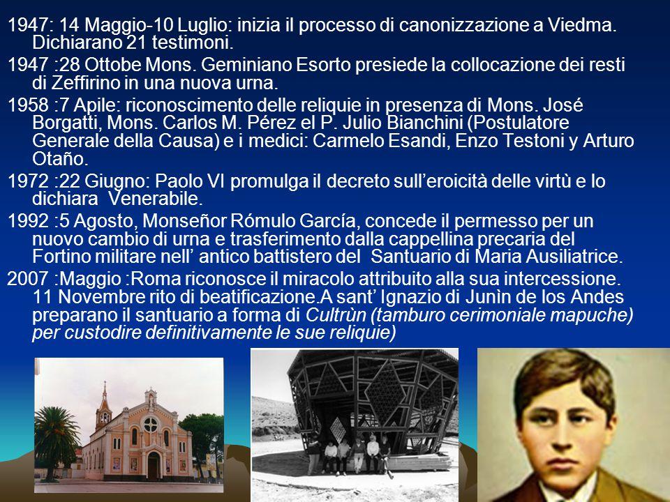 1947: 14 Maggio-10 Luglio: inizia il processo di canonizzazione a Viedma. Dichiarano 21 testimoni. 1947 :28 Ottobe Mons. Geminiano Esorto presiede la