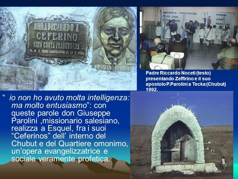 """"""" io non ho avuto molta intelligenza: ma molto entusiasmo"""": con queste parole don Giuseppe Parolini,missionario salesiano, realizza a Esquel, fra i su"""