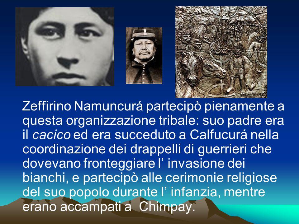 Zeffirino Namuncurá partecipò pienamente a questa organizzazione tribale: suo padre era il cacico ed era succeduto a Calfucurá nella coordinazione dei