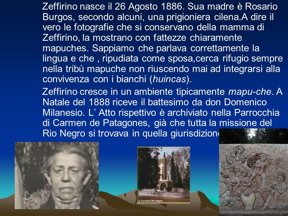 Zeffirino nasce il 26 Agosto 1886. Sua madre è Rosario Burgos, secondo alcuni, una prigioniera cilena.A dire il vero le fotografie che si conservano d
