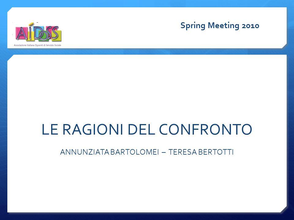 LE RAGIONI DEL CONFRONTO ANNUNZIATA BARTOLOMEI – TERESA BERTOTTI Spring Meeting 2010
