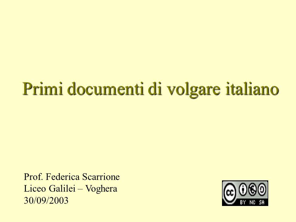 Primi documenti di volgare italiano Prof. Federica Scarrione Liceo Galilei – Voghera 30/09/2003