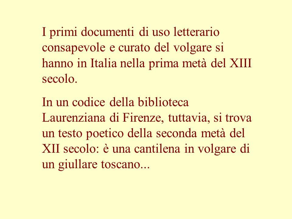 I primi documenti di uso letterario consapevole e curato del volgare si hanno in Italia nella prima metà del XIII secolo. In un codice della bibliotec
