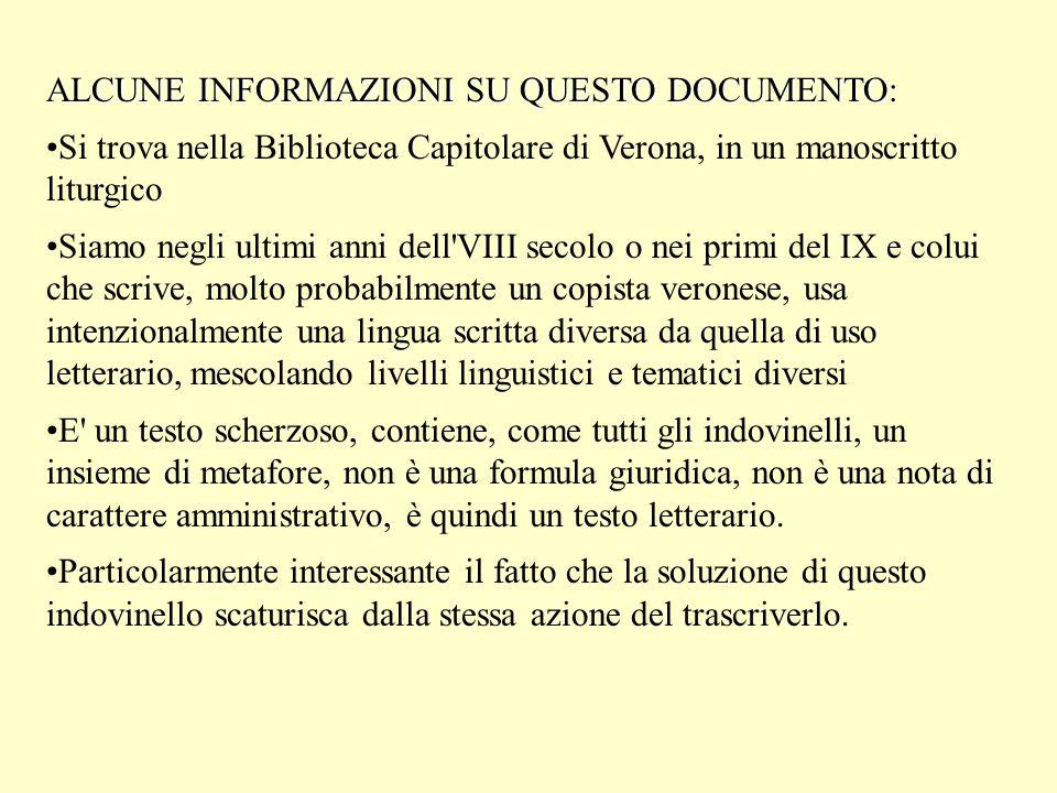 ALCUNE INFORMAZIONI SU QUESTO DOCUMENTO: Si trova nella Biblioteca Capitolare di Verona, in un manoscritto liturgico Siamo negli ultimi anni dell'VIII
