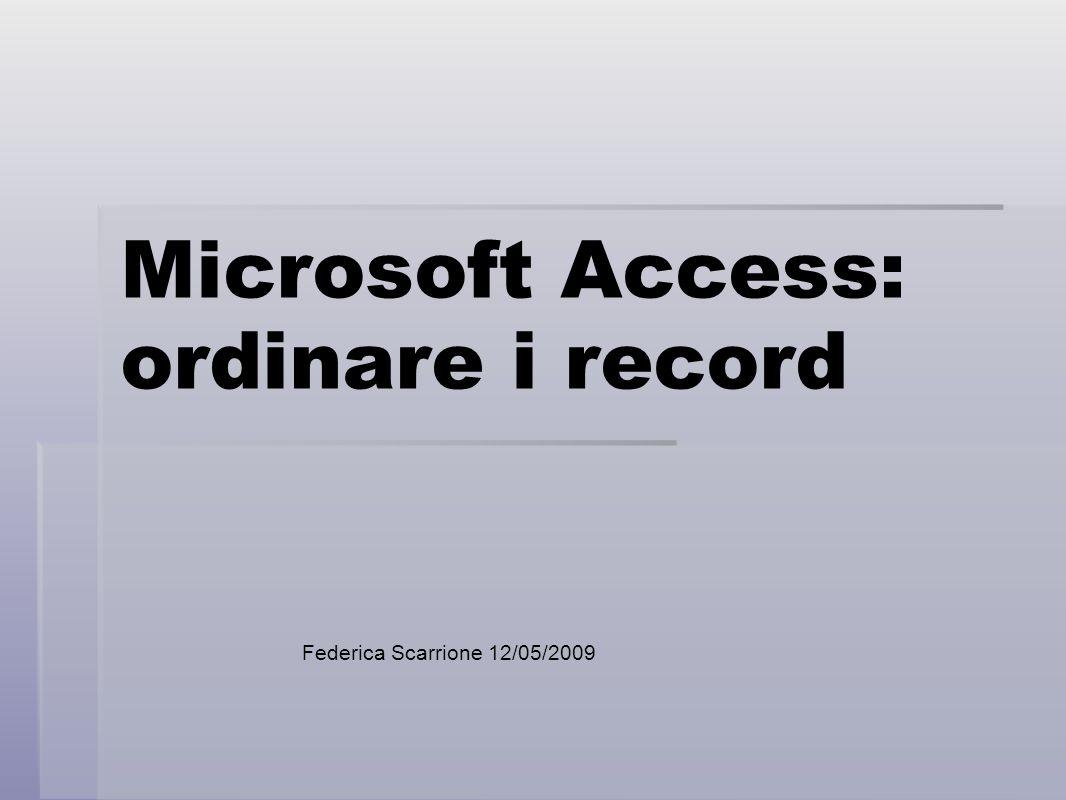Microsoft Access: ordinare i record Federica Scarrione 12/05/2009