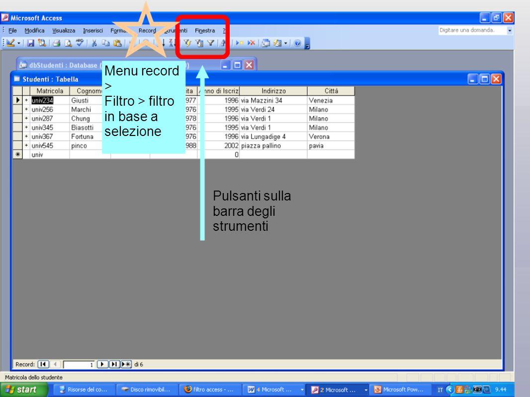Menu record > Filtro > filtro in base a selezione Pulsanti sulla barra degli strumenti