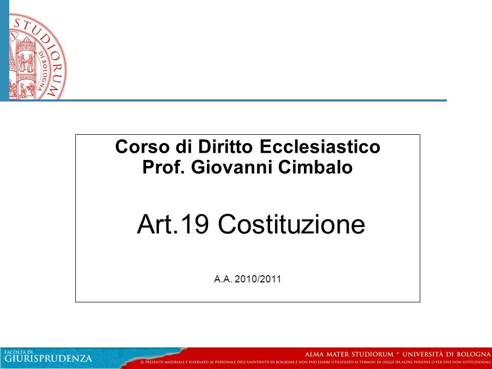 Corso di Diritto Ecclesiastico Prof. Giovanni Cimbalo Art.19 Costituzione A.A. 2010/2011