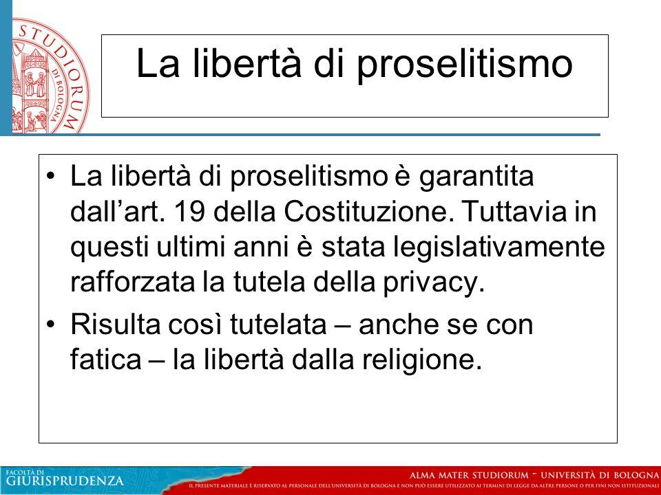 La libertà di proselitismo La libertà di proselitismo è garantita dall'art. 19 della Costituzione. Tuttavia in questi ultimi anni è stata legislativam
